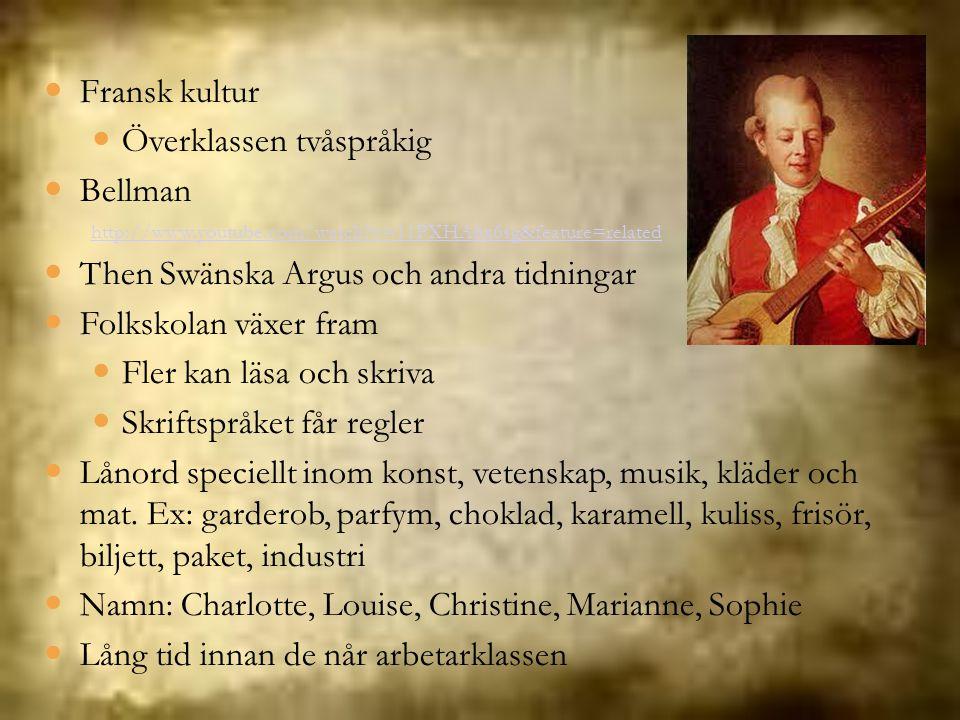 Fransk kultur Överklassen tvåspråkig Bellman http://www.youtube.com/watch?v=11PXHA6x6sg&feature=related Then Swänska Argus och andra tidningar Folksko