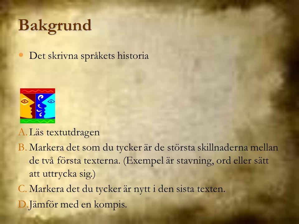 Det skrivna språkets historia Bakgrund A.Läs textutdragen B.Markera det som du tycker är de största skillnaderna mellan de två första texterna. (Exemp