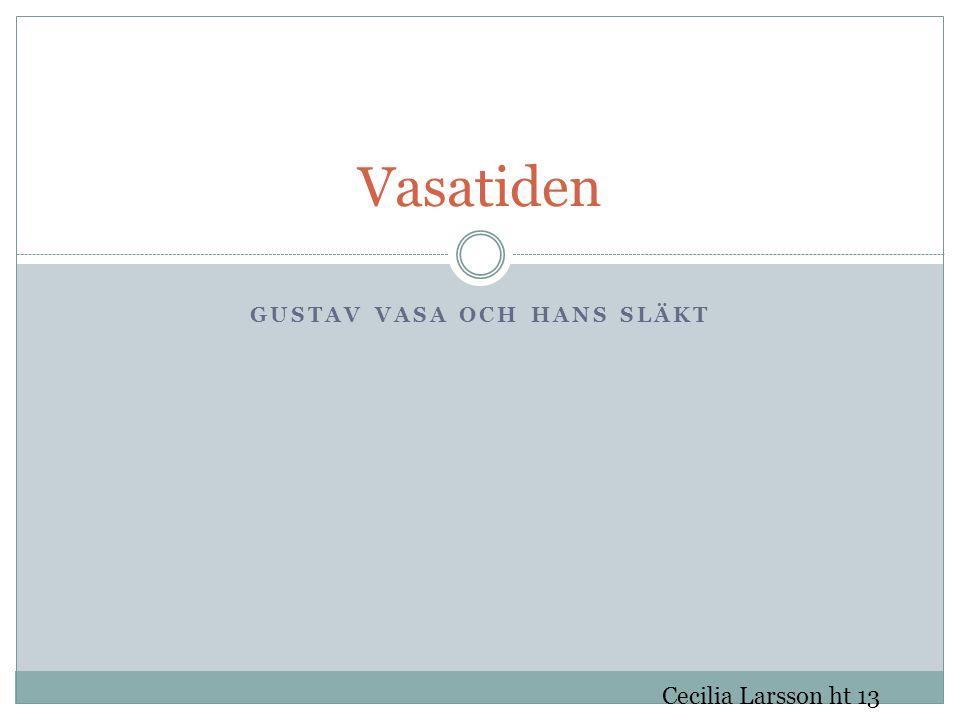 Gustav Vasa Blev kung 6 juni 1523 Var gift 3 gånger Fick 9 barn Bestämde att Sverige skulle vara ett arvsrike.