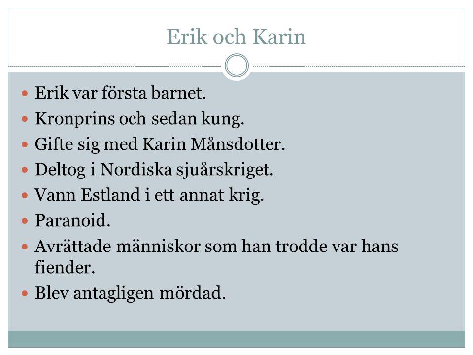 Erik och Karin Erik var första barnet.Kronprins och sedan kung.