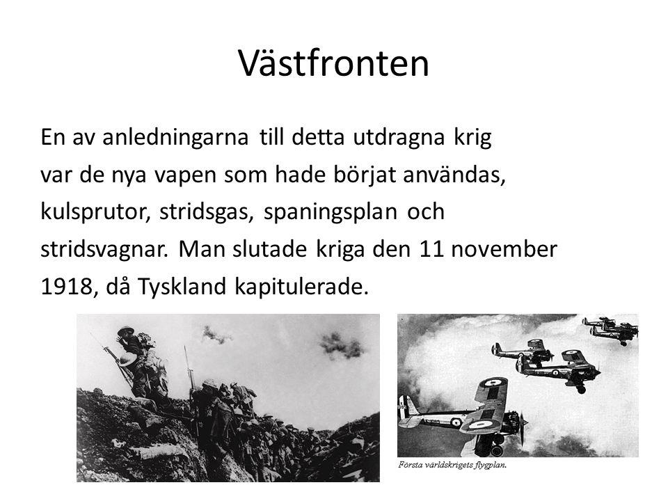 Västfronten En av anledningarna till detta utdragna krig var de nya vapen som hade börjat användas, kulsprutor, stridsgas, spaningsplan och stridsvagnar.