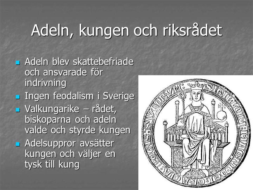 Adeln, kungen och riksrådet Adeln blev skattebefriade och ansvarade för indrivning Adeln blev skattebefriade och ansvarade för indrivning Ingen feodalism i Sverige Ingen feodalism i Sverige Valkungarike – rådet, biskoparna och adeln valde och styrde kungen Valkungarike – rådet, biskoparna och adeln valde och styrde kungen Adelsuppror avsätter kungen och väljer en tysk till kung Adelsuppror avsätter kungen och väljer en tysk till kung