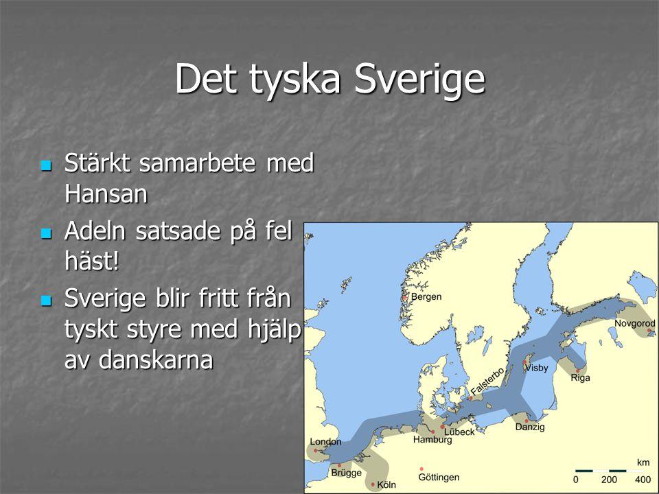Det tyska Sverige Stärkt samarbete med Hansan Stärkt samarbete med Hansan Adeln satsade på fel häst.