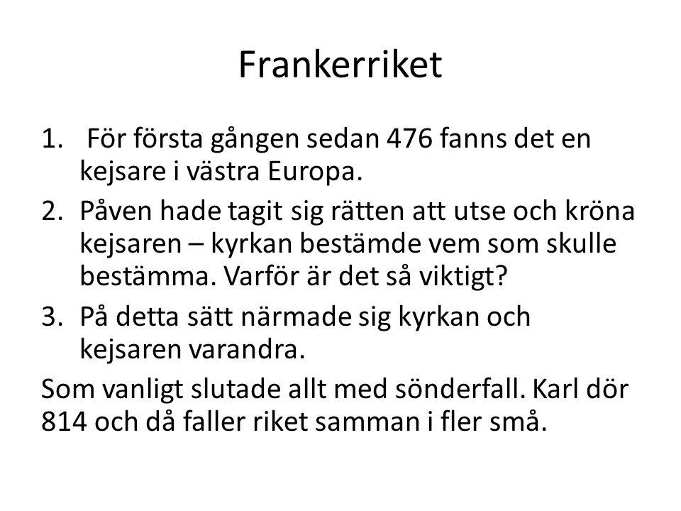 Frankerriket 1.För första gången sedan 476 fanns det en kejsare i västra Europa.