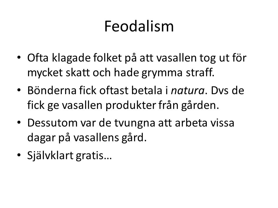 Feodalism Ofta klagade folket på att vasallen tog ut för mycket skatt och hade grymma straff.
