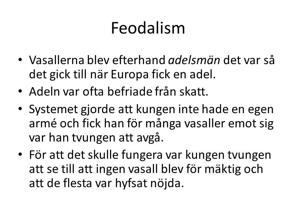 Feodalism Vasallerna blev efterhand adelsmän det var så det gick till när Europa fick en adel. Adeln var ofta befriade från skatt. Systemet gjorde att