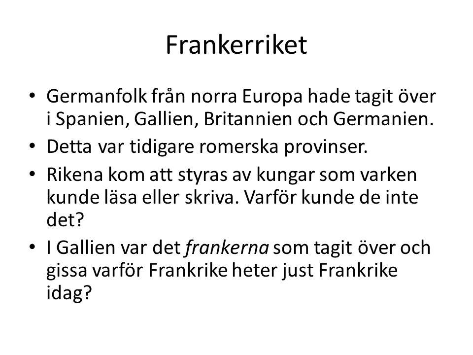Frankerriket Germanfolk från norra Europa hade tagit över i Spanien, Gallien, Britannien och Germanien. Detta var tidigare romerska provinser. Rikena