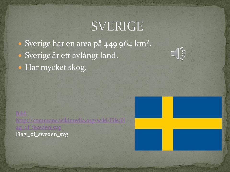 Sverige har en area på 449 964 km². Sverige är ett avlångt land. Har mycket skog. Bild: http://commons.wikimedia.org/wiki/File:Fl ag_of_Sweden.svg Fla