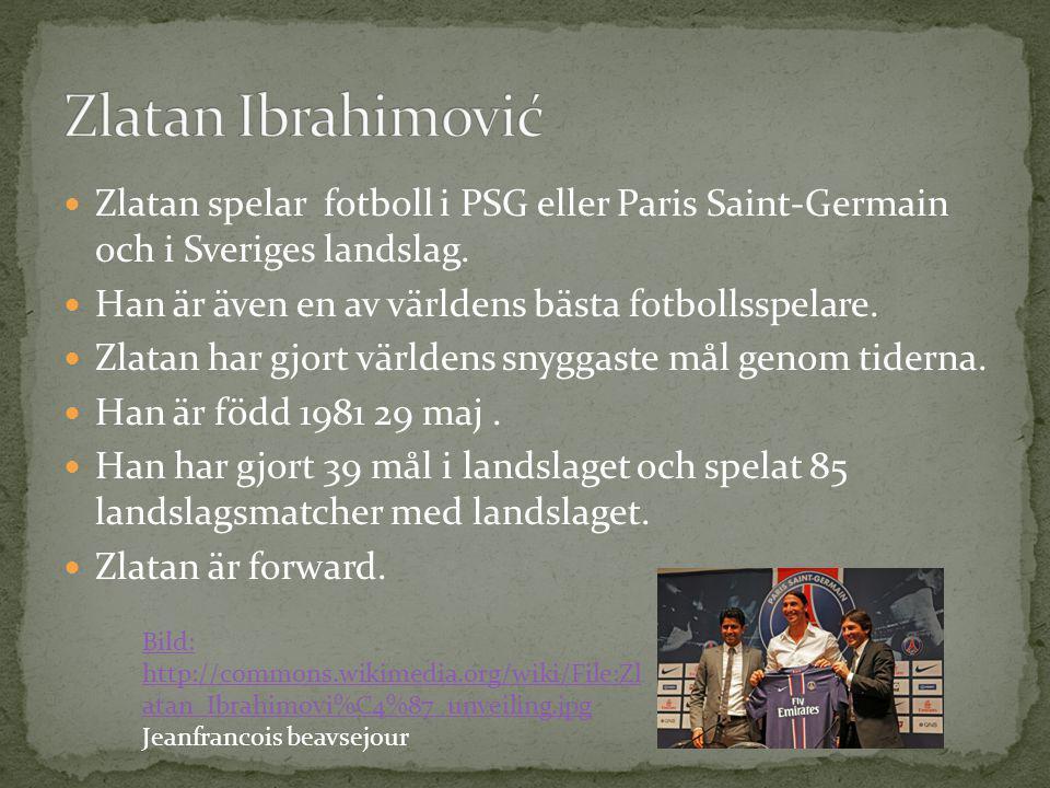 Zlatan spelar fotboll i PSG eller Paris Saint-Germain och i Sveriges landslag. Han är även en av världens bästa fotbollsspelare. Zlatan har gjort värl