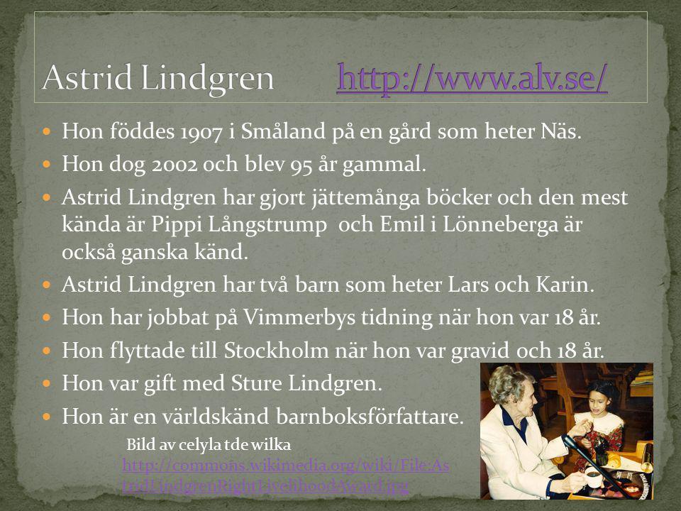 Hon föddes 1907 i Småland på en gård som heter Näs. Hon dog 2002 och blev 95 år gammal. Astrid Lindgren har gjort jättemånga böcker och den mest kända