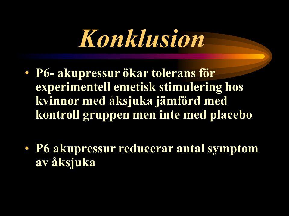 Konklusion P6- akupressur ökar tolerans för experimentell emetisk stimulering hos kvinnor med åksjuka jämförd med kontroll gruppen men inte med placeb