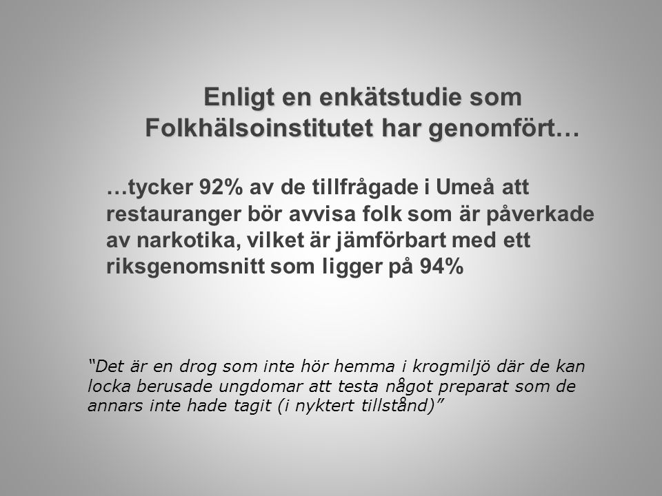 Enligt en enkätstudie som Folkhälsoinstitutet har genomfört… …tycker 92% av de tillfrågade i Umeå att restauranger bör avvisa folk som är påverkade av
