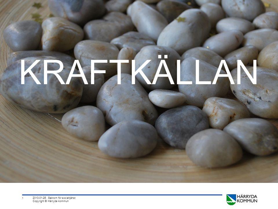 1 2010-01-26 Sektorn för socialtjänst Copyright © Härryda kommun KRAFTKÄLLAN