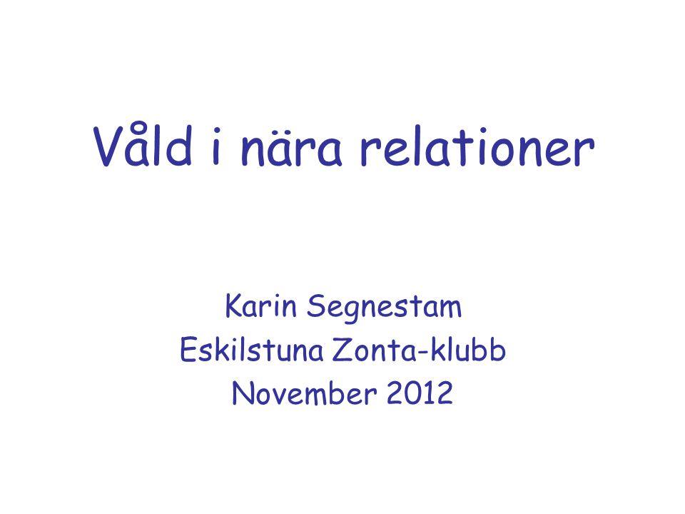 Våld i nära relationer Karin Segnestam Eskilstuna Zonta-klubb November 2012