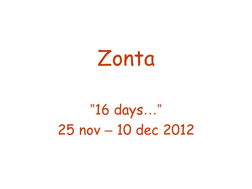 "Zonta "" 16 days …"" 25 nov – 10 dec 2012"