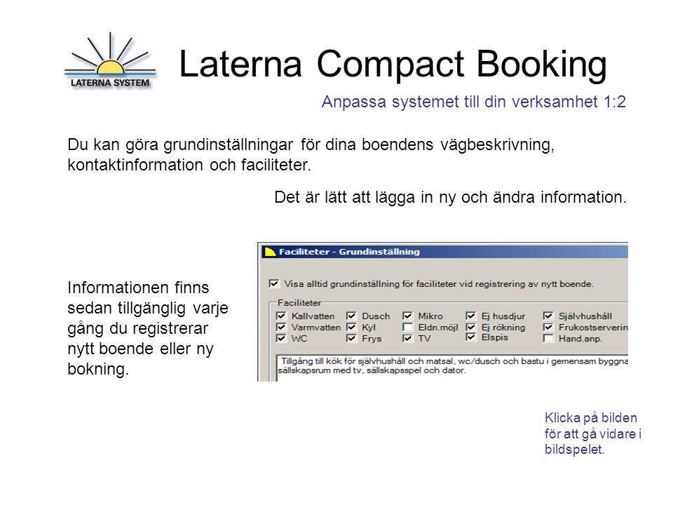 Laterna Compact Booking Anpassa systemet till din verksamhet 1:2 Du kan göra grundinställningar för dina boendens vägbeskrivning, kontaktinformation och faciliteter.