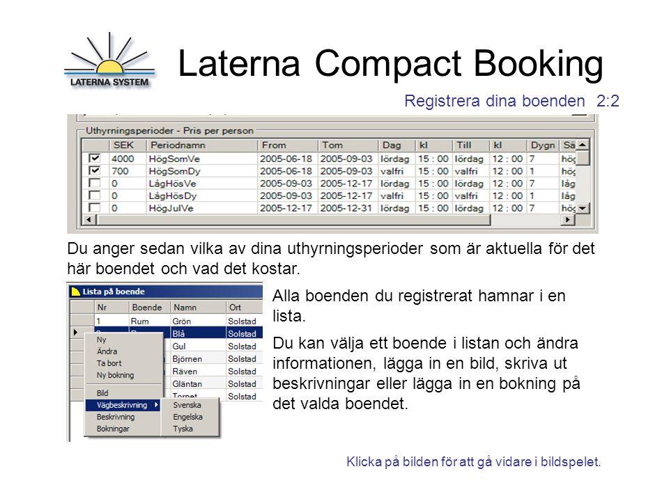 Laterna Compact Booking Registrera dina boenden 2:2 Du anger sedan vilka av dina uthyrningsperioder som är aktuella för det här boendet och vad det kostar.