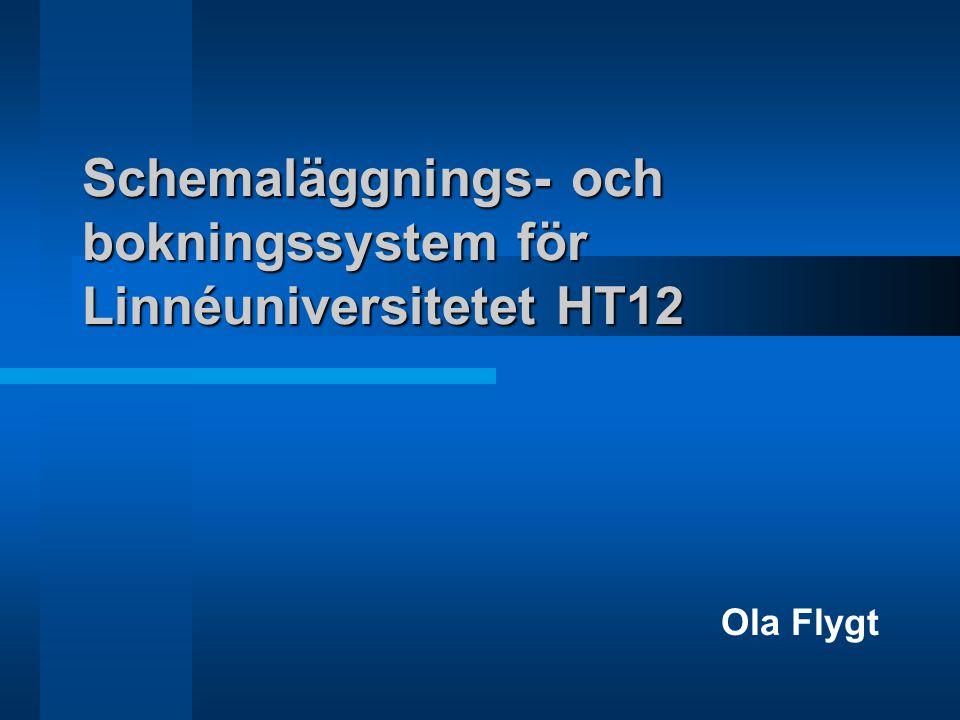 Schemaläggnings- och bokningssystem för Linnéuniversitetet HT12 Ola Flygt