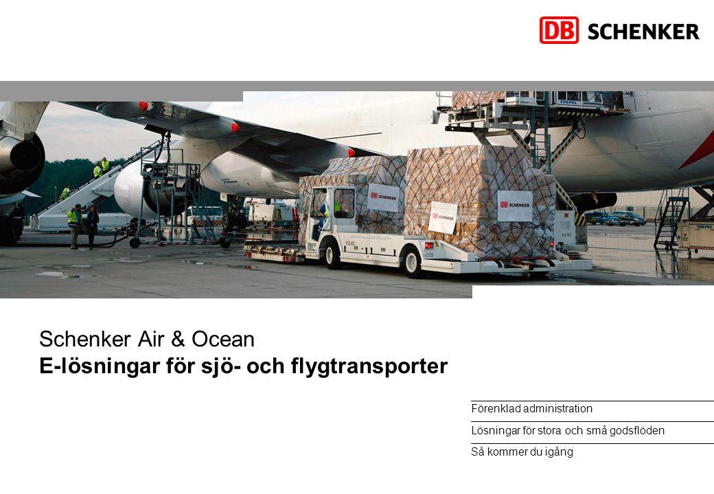 Förenklad administration Lösningar för stora och små godsflöden Så kommer du igång Schenker Air & Ocean E-lösningar för sjö- och flygtransporter