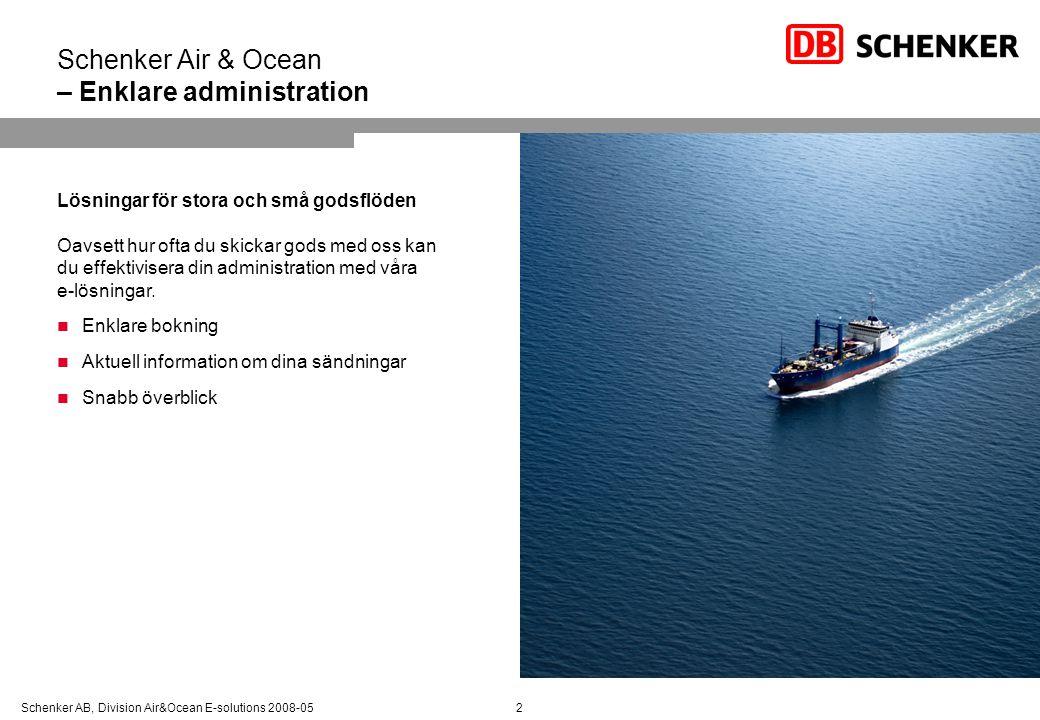 Schenker AB, Division Air&Ocean E-solutions 2008-052 Schenker Air & Ocean – Enklare administration Lösningar för stora och små godsflöden Oavsett hur