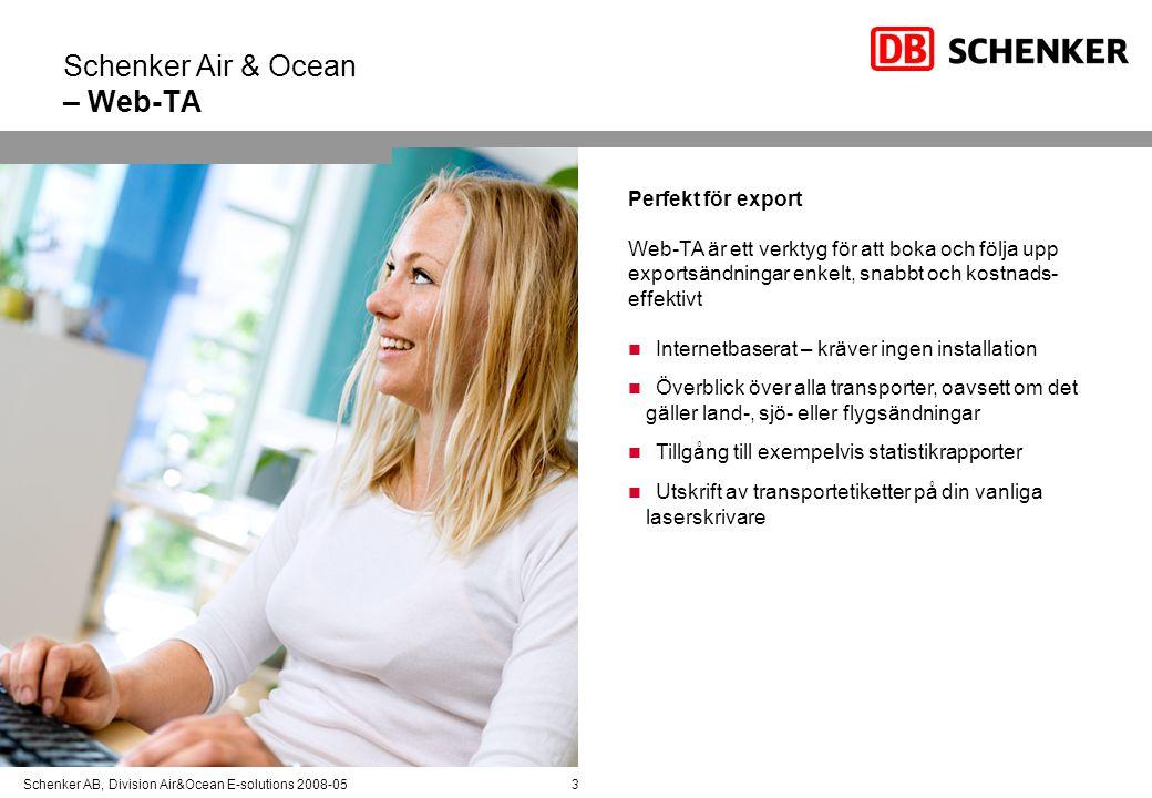 Schenker AB, Division Air&Ocean E-solutions 2008-053 Schenker Air & Ocean – Web-TA Perfekt för export Web-TA är ett verktyg för att boka och följa upp