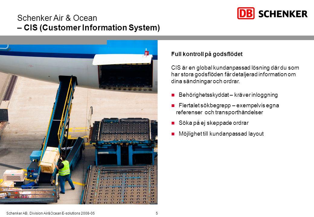 Schenker AB, Division Air&Ocean E-solutions 2008-055 Schenker Air & Ocean – CIS (Customer Information System) Full kontroll på godsflödet CIS är en gl