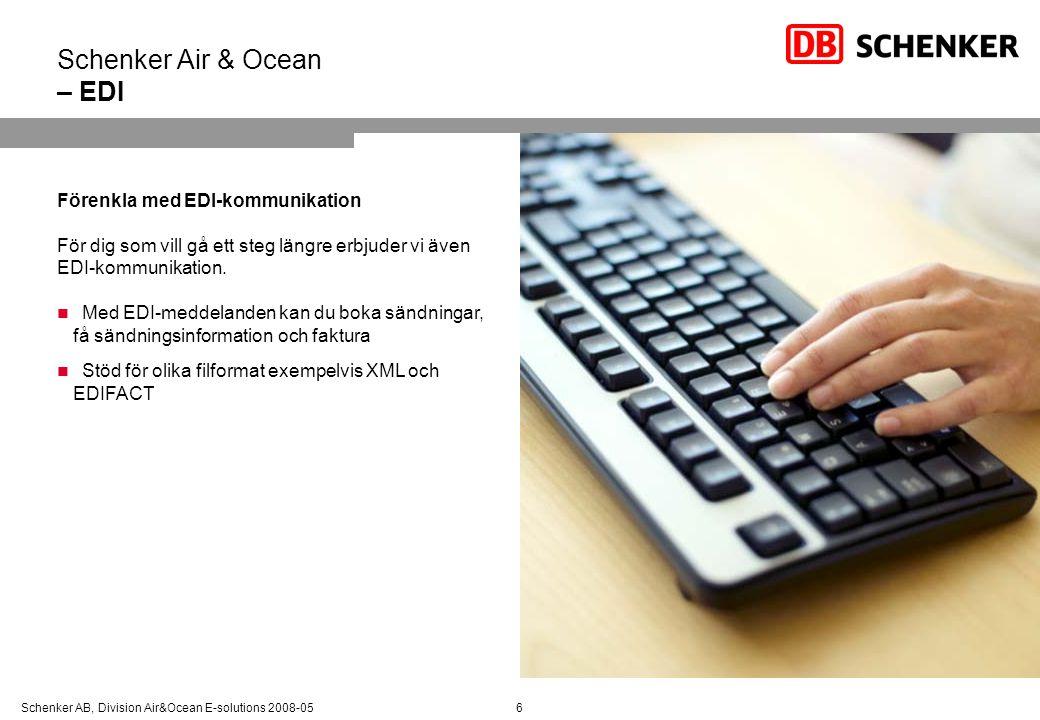 Schenker AB, Division Air&Ocean E-solutions 2008-056 Schenker Air & Ocean – EDI Förenkla med EDI-kommunikation För dig som vill gå ett steg längre erb