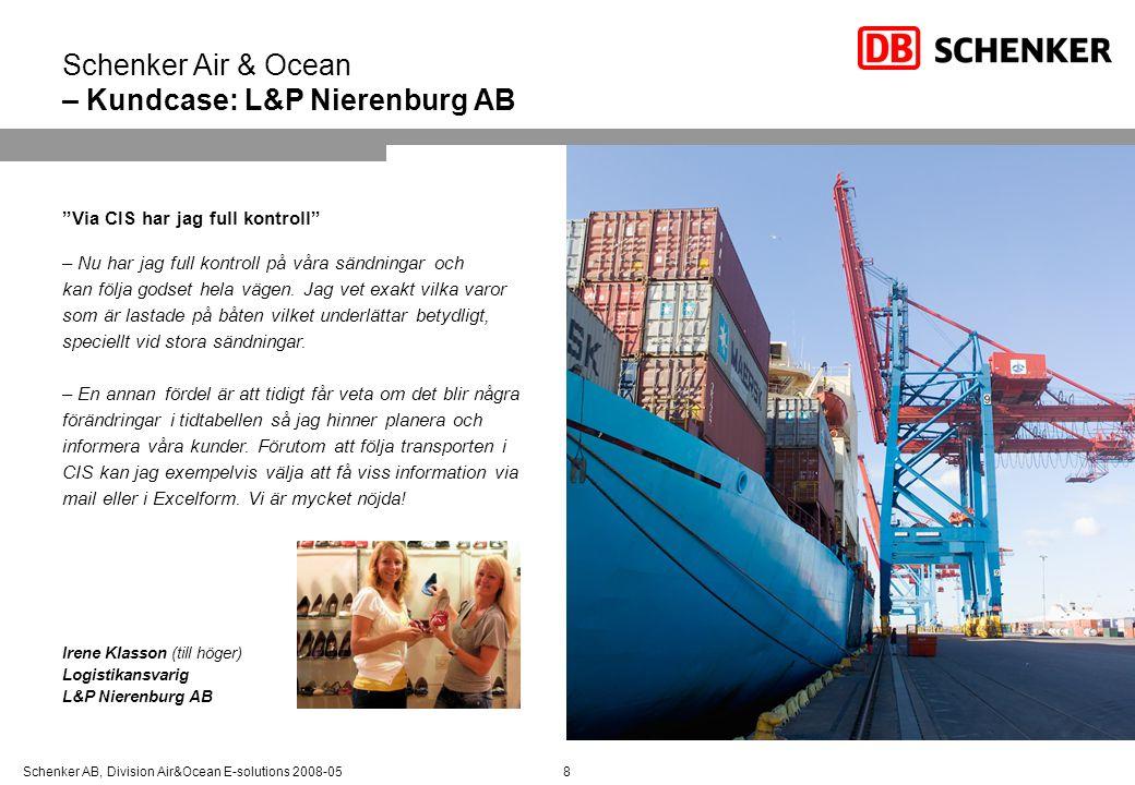 "Schenker AB, Division Air&Ocean E-solutions 2008-05 Schenker Air & Ocean – Kundcase: L&P Nierenburg AB 8 ""Via CIS har jag full kontroll"" – Nu har jag"