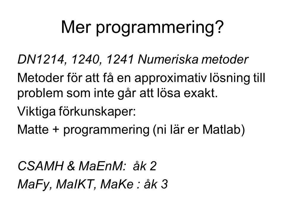 Mer programmering? DN1214, 1240, 1241 Numeriska metoder Metoder för att få en approximativ lösning till problem som inte går att lösa exakt. Viktiga f