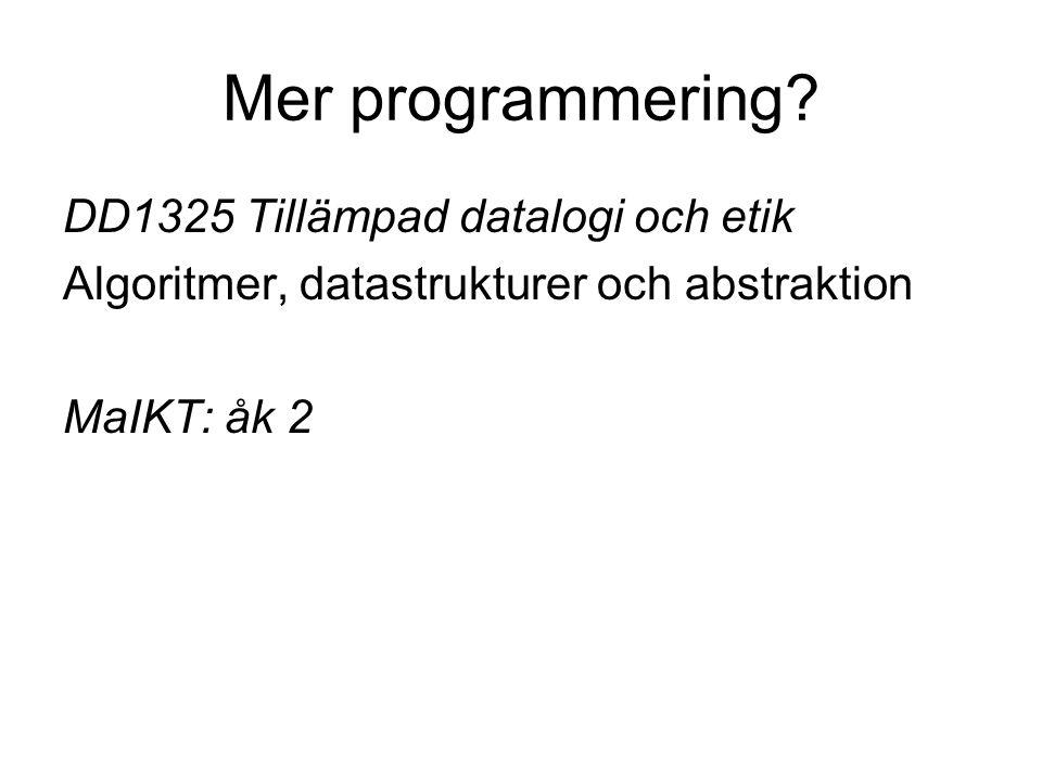 Mer programmering? DD1325 Tillämpad datalogi och etik Algoritmer, datastrukturer och abstraktion MaIKT: åk 2