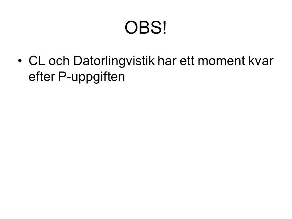 OBS! CL och Datorlingvistik har ett moment kvar efter P-uppgiften