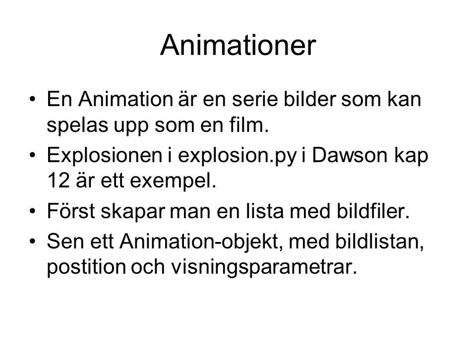 Animationer En Animation är en serie bilder som kan spelas upp som en film. Explosionen i explosion.py i Dawson kap 12 är ett exempel. Först skapar ma