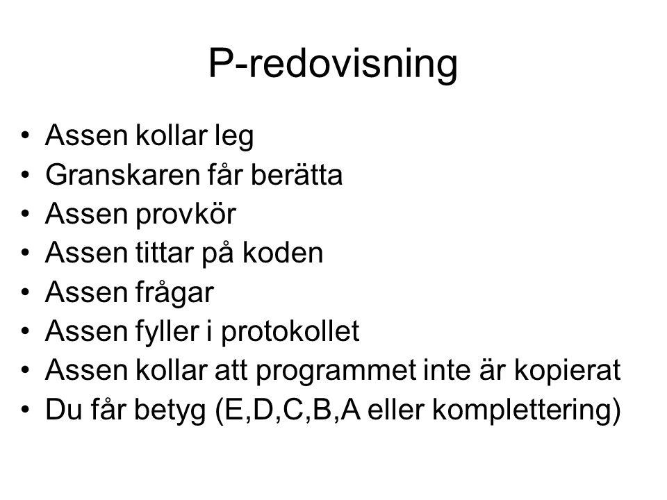 P-redovisning Assen kollar leg Granskaren får berätta Assen provkör Assen tittar på koden Assen frågar Assen fyller i protokollet Assen kollar att programmet inte är kopierat Du får betyg (E,D,C,B,A eller komplettering)