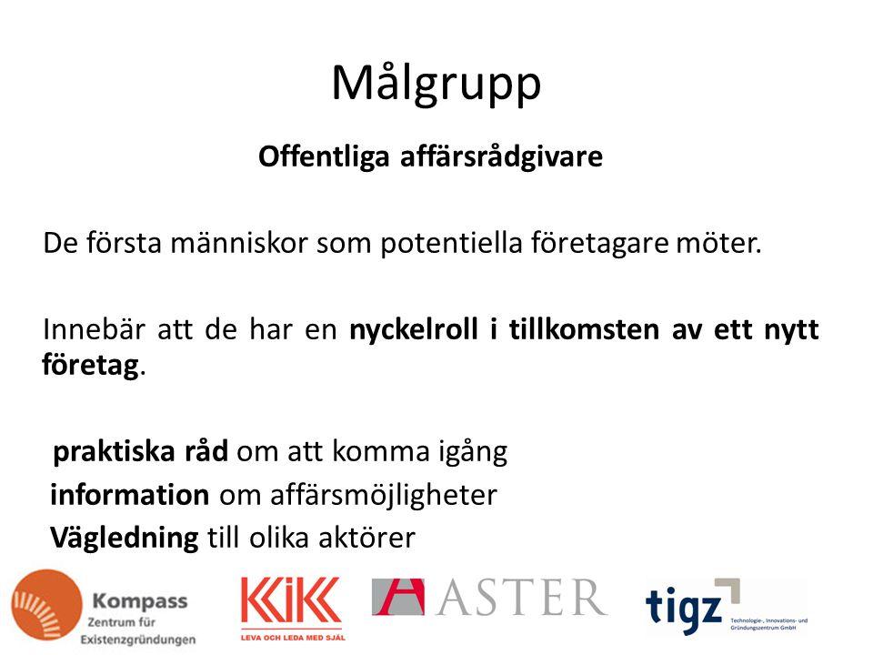 Målgrupp Offentliga affärsrådgivare De första människor som potentiella företagare möter.