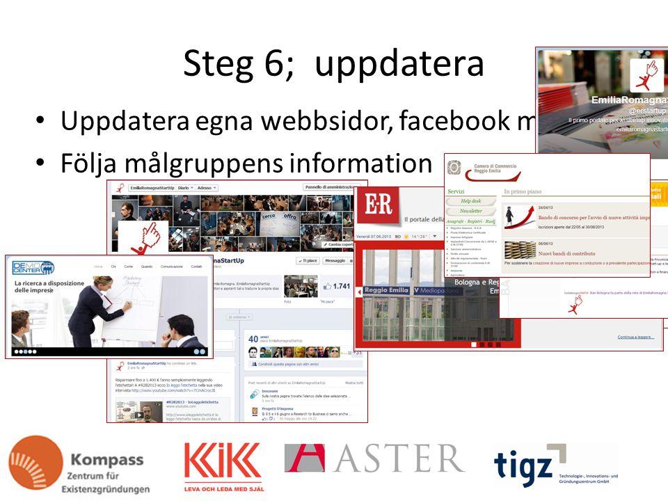 Steg 6; uppdatera Uppdatera egna webbsidor, facebook mm Följa målgruppens information
