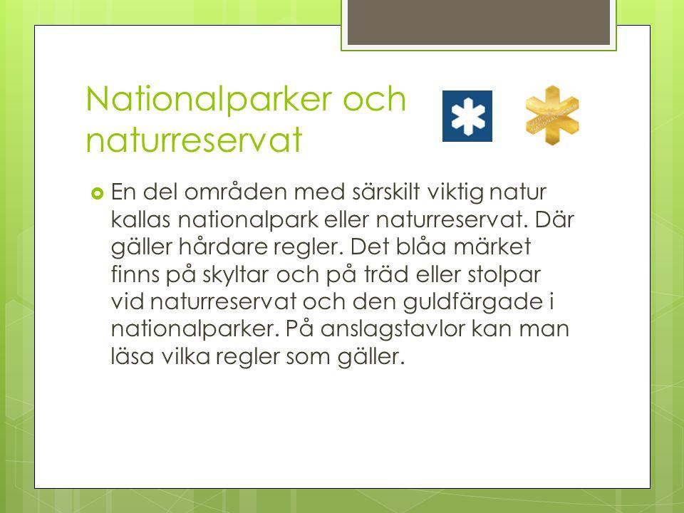 Nationalparker och naturreservat  En del områden med särskilt viktig natur kallas nationalpark eller naturreservat. Där gäller hårdare regler. Det bl