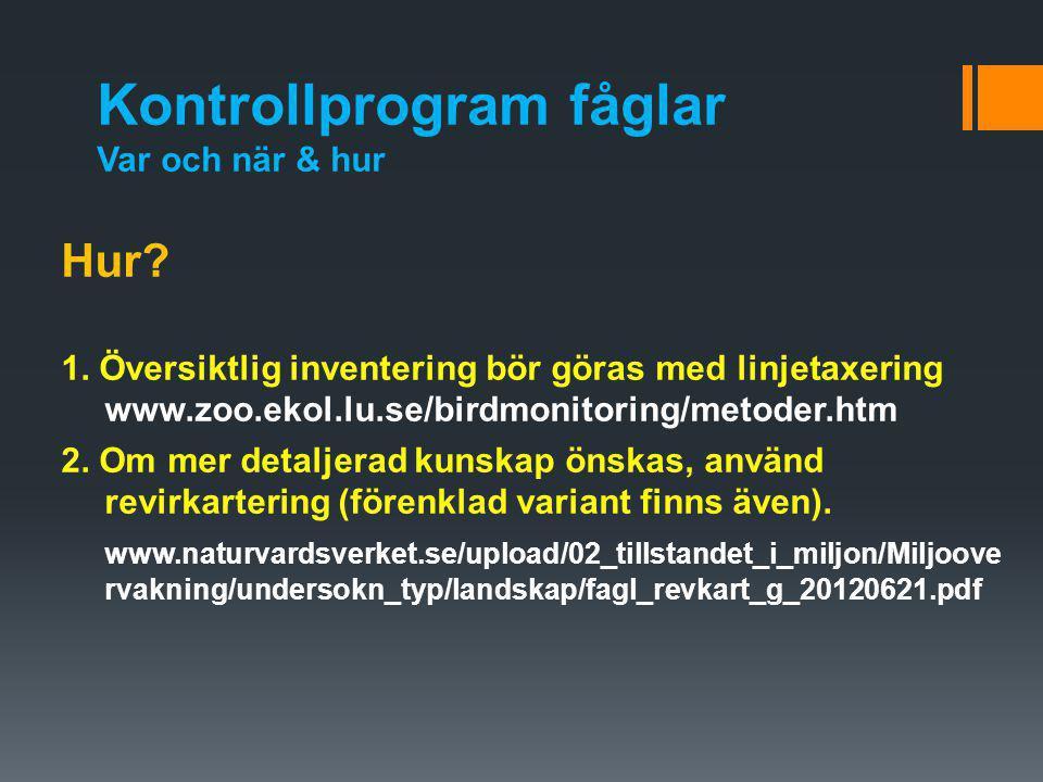 Kontrollprogram fåglar Var och när & hur Hur? 1. Översiktlig inventering bör göras med linjetaxering www.zoo.ekol.lu.se/birdmonitoring/metoder.htm 2.
