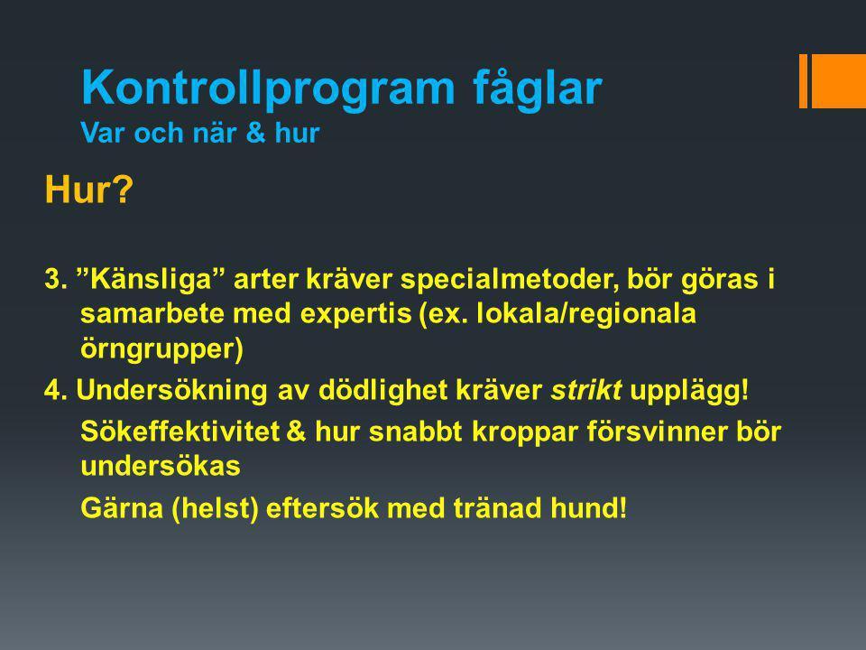 """Kontrollprogram fåglar Var och när & hur Hur? 3. """"Känsliga"""" arter kräver specialmetoder, bör göras i samarbete med expertis (ex. lokala/regionala örng"""