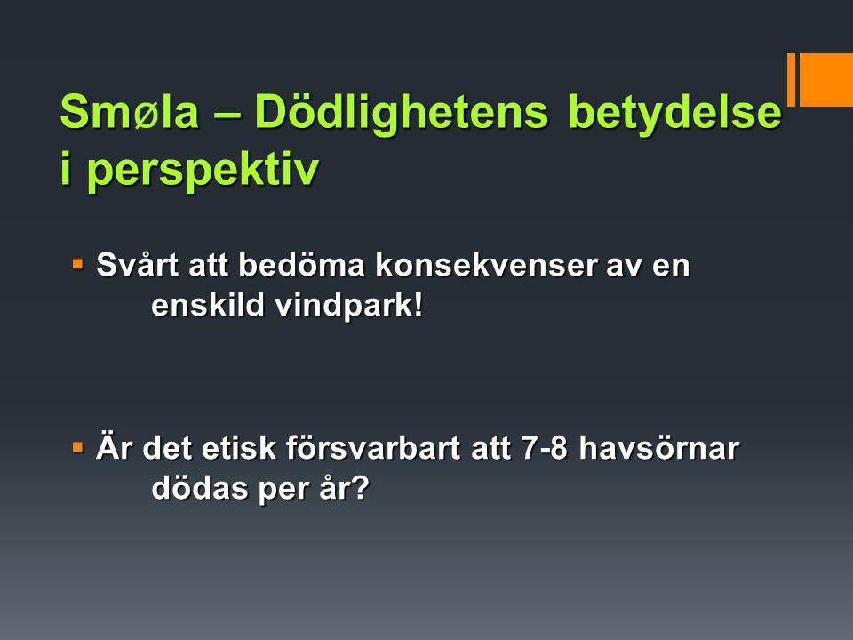 Smla – Dödlighetens betydelse i perspektiv Smøla – Dödlighetens betydelse i perspektiv  Svårt att bedöma konsekvenser av en enskild vindpark!  Är de