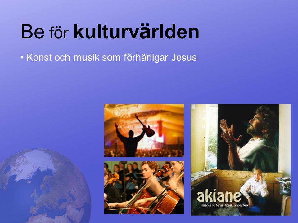Be f ö r kulturv ä rlden Konst och musik som förhärligar Jesus
