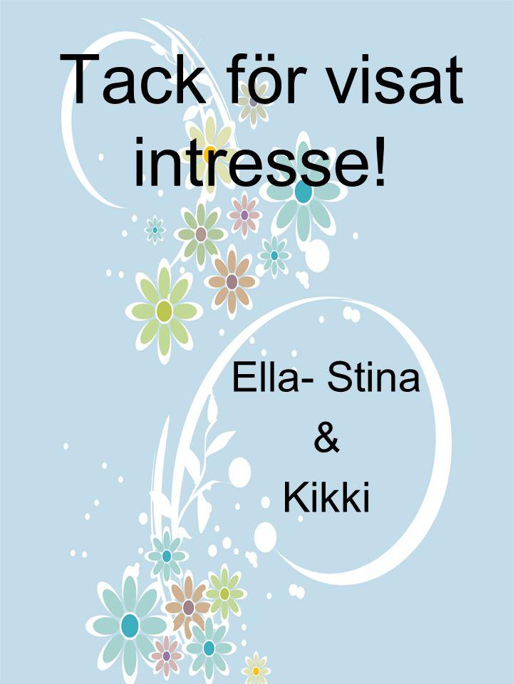 Tack för visat intresse! Ella- Stina & Kikki