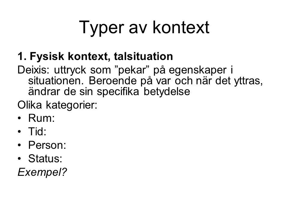 """Typer av kontext 1. Fysisk kontext, talsituation Deixis: uttryck som """"pekar"""" på egenskaper i situationen. Beroende på var och när det yttras, ändrar d"""