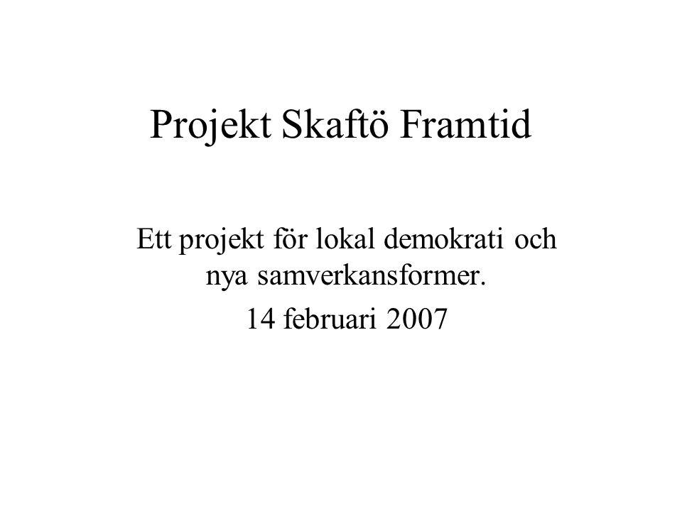 Projekt Skaftö Framtid Ett projekt för lokal demokrati och nya samverkansformer. 14 februari 2007
