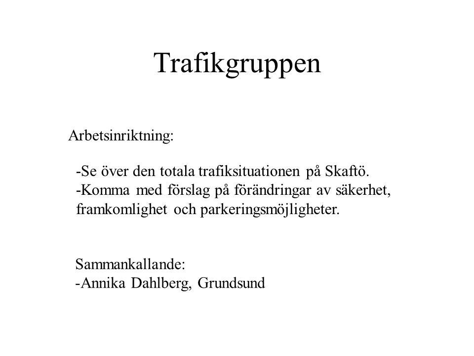 Trafikgruppen -Se över den totala trafiksituationen på Skaftö. -Komma med förslag på förändringar av säkerhet, framkomlighet och parkeringsmöjligheter