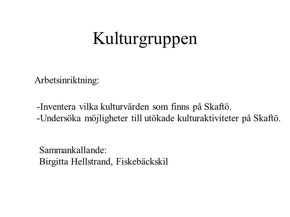 Kulturgruppen Arbetsinriktning: Sammankallande: Birgitta Hellstrand, Fiskebäckskil -Inventera vilka kulturvärden som finns på Skaftö. -Undersöka möjli