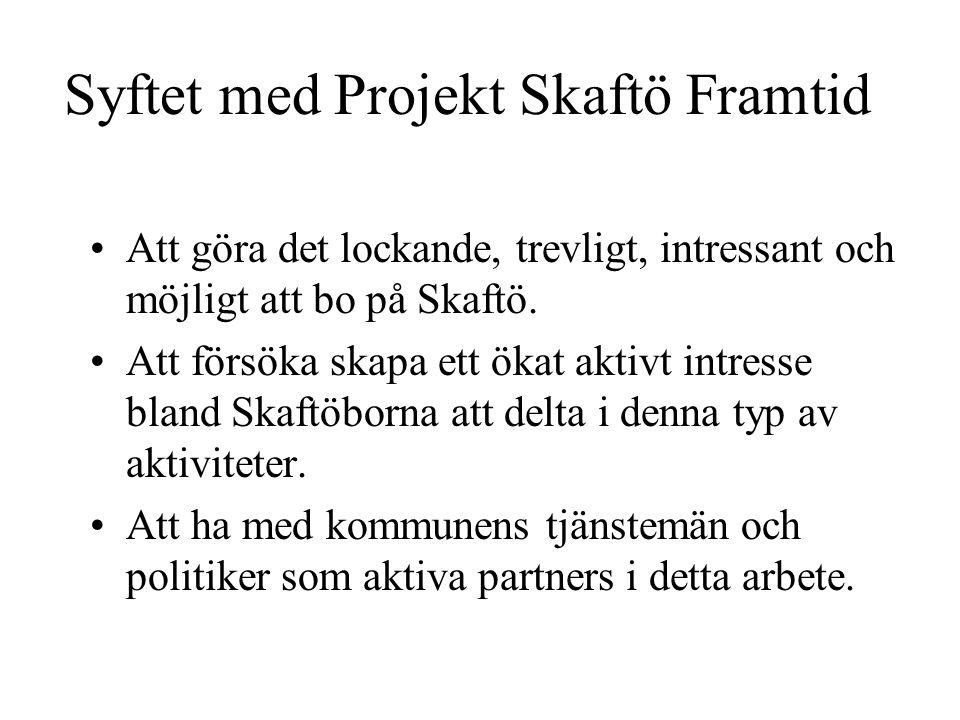 Syftet med Projekt Skaftö Framtid Att göra det lockande, trevligt, intressant och möjligt att bo på Skaftö. Att försöka skapa ett ökat aktivt intresse