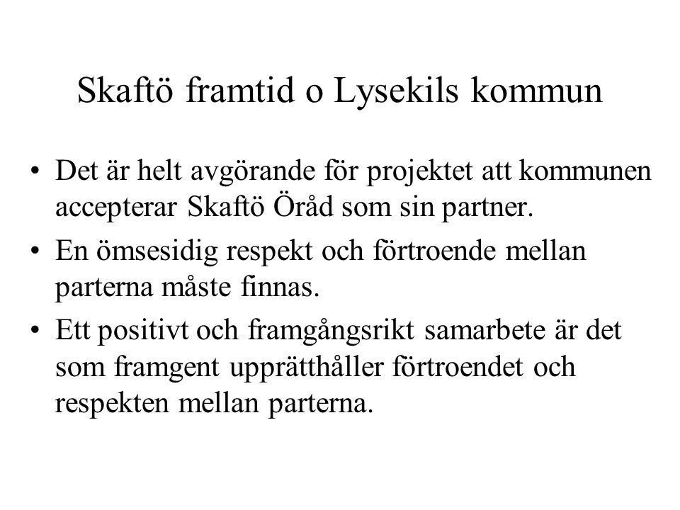 Skaftö framtid o Lysekils kommun Det är helt avgörande för projektet att kommunen accepterar Skaftö Öråd som sin partner. En ömsesidig respekt och för