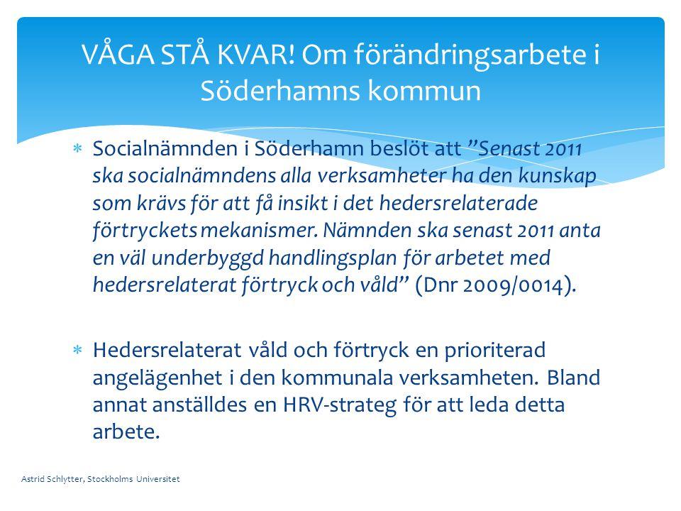 """ Socialnämnden i Söderhamn beslöt att """"Senast 2011 ska socialnämndens alla verksamheter ha den kunskap som krävs för att få insikt i det hedersrelate"""