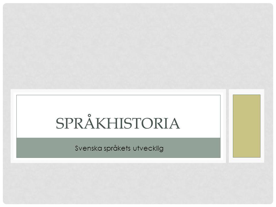 SPRÅKHISTORIA Svenska språkets utvecklig