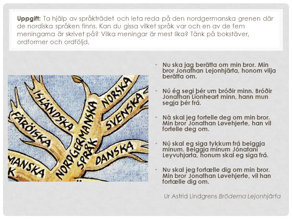 Uppgift: Ta hjälp av språkträdet och leta reda på den nordgermanska grenen där de nordiska språken finns. Kan du gissa vilket språk var och en av de f